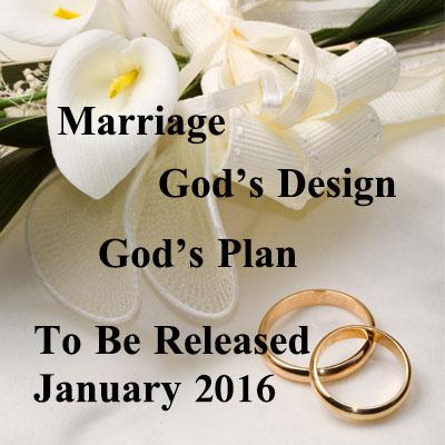 Marriage ~ God's Design ~ God's Plan